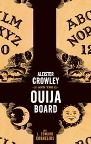 Aleister Crowley and the Ouija Board ebook by J. Edward Cornelius