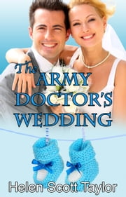 The Army Doctor's Wedding (Army Doctor's Baby #2) ebook by Helen Scott Taylor
