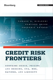 Credit Risk Frontiers - Subprime Crisis, Pricing and Hedging, CVA, MBS, Ratings, and Liquidity ebook by Tomasz Bielecki,Damiano Brigo,Frederic Patras