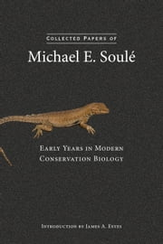 Collected Papers of Michael E. Soulé - Early Years in Modern Conservation Biology ebook by Michael E. Soulé