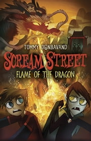 Scream Street: Flame of the Dragon ebook by Tommy Donbavand