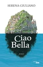 Ciao Bella eBook by Serena GIULIANO
