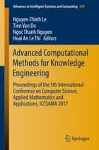 Advanced Computational Methods for Knowledge Engineering - Proceedings of the 5th International Conference on Computer Science, Applied Mathematics and Applications, ICCSAMA 2017 ebook by Nguyen-Thinh Le, Tien van Do, Ngoc Thanh Nguyen,...