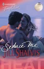 Seduce Me (Mills & Boon Temptation) ebook by Jill Shalvis
