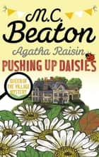 Agatha Raisin: Pushing up Daisies ebook by