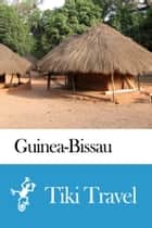 Guinea-Bissau Travel Guide - Tiki Travel ebook by Tiki Travel