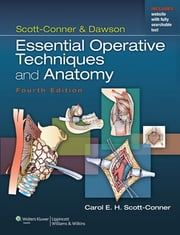 Scott-Conner & Dawson: Essential Operative Techniques and Anatomy ebook by Carol E.H. Scott-Conner