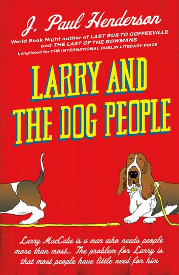 Larry and the Dog People - From the author of Last Bus to Coffeeville ebook by J. Paul Henderson