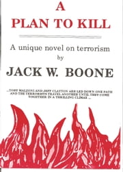 A Plan to Kill ebook by Jack W. Boone