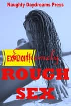Extremely Rough Sex ebook by Naughty Daydreams Press