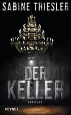 Der Keller - Thriller ebook by Sabine Thiesler