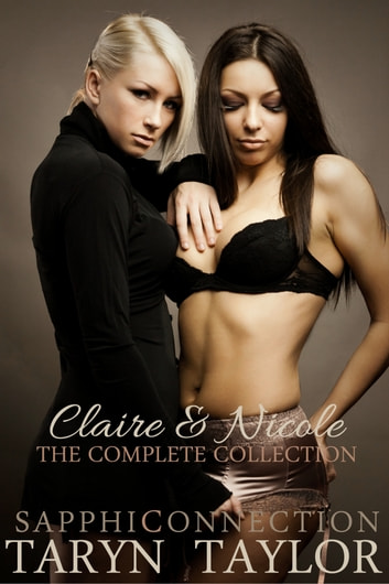 Claire & Nicole: The Complete Collection (Lesbian Erotica) eBook by Taryn Taylor