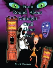 From Round About Midnight Until About Five! ebook by Mick Brown