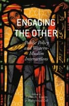 Engaging the Other - Public Policy and Western-Muslim Intersections ebook by K. Karim, M. Eid