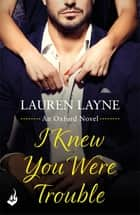 I Knew You Were Trouble: Oxford 4 eBook by Lauren Layne