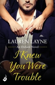 I Knew You Were Trouble - A sizzling rom-com from the author of The Prenup! ebook by Lauren Layne