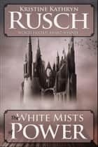 The White Mists of Power ebook by Kristine Kathryn Rusch