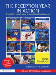 The Reception Year in Action, revised and updated edition - A month-by-month guide to success in the classroom ebook by Anna Ephgrave