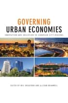 Governing Urban Economies - Innovation and Inclusion in Canadian City Regions ebook by Neil  Bradford, Allison Bramwell