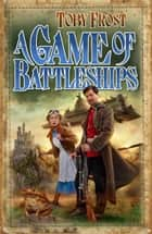 A Game of Battleships ebook by Toby Frost