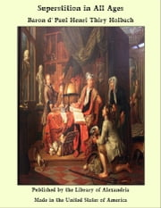 Superstition in All Ages ebook by baron d' Paul Henri Thiry Holbach