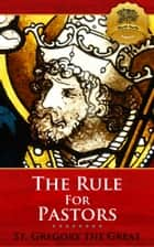 The Rule for Pastors ekitaplar by St. Gregory the Great, Wyatt North