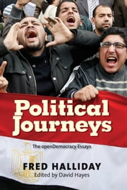 Political Journeys: The Open Democracy Essays ebook by Fred Halliday,David Hayes