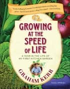 Growing at the Speed of Life ebook by Graham Kerr