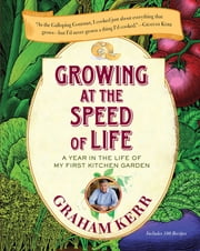 Growing at the Speed of Life - A Year in the Life of My First Kitchen Garden ebook by Graham Kerr