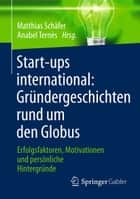 Start-ups international: Gründergeschichten rund um den Globus - Erfolgsfaktoren, Motivationen und persönliche Hintergründe ebook by Matthias Schäfer, Anabel Ternès