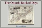 Ontario Book of Days ebook by Robbins Elliot