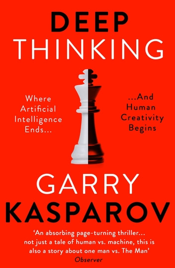 Deep Thinking - Where Machine Intelligence Ends and Human Creativity Begins ebook by Garry Kasparov,Mig Greengard
