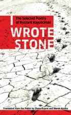 I Wrote Stone: The Selected Poetry of Ryszard Kapuscinski ebook by Ryszard Kapuscinski,Diana Kuprel,Marek Kusiba