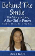 The Lady in the Tree - The Story Of Lek, A Bar Girl In Pattaya ebook by Owen Jones