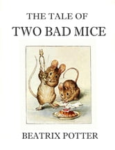 The Tale of Two Bad Mice ebook by Beatrix Potter