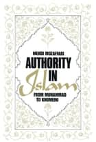 Authority in Islam: From Mohammed to Khomeini - From Mohammed to Khomeini ebook by Mehdi Mozaffari