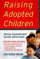 Raising Adopted Children, Revised Edition - Practical Reassuring Advice for Every Adoptive Parent ebook by Lois Melina