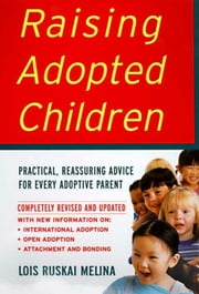 Raising Adopted Children, Revised Edition - Practical Reassuring Advice for Every Adoptive Parent ebook by Lois Ruskai Melina