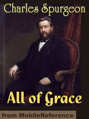 All Of Grace: An Earnest Word With Those Who Are Seeking Salvation By The Lord Jesus Christ (Mobi Classics) ebook by Charlos H. Spurgeon