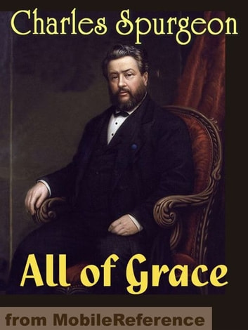 All Of Grace: An Earnest Word With Those Who Are Seeking Salvation By The Lord Jesus Christ (Mobi Classics) 電子書 by Charlos H. Spurgeon