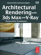 Architectural Rendering with 3ds Max and V-Ray - Photorealistic Visualization eBook by Markus Kuhlo