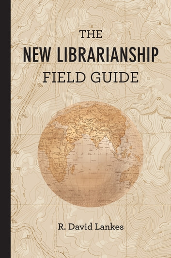 The New Librarianship Field Guide ebook by R. David Lankes