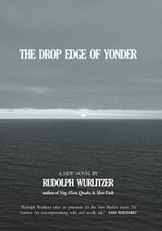 The Drop Edge of Yonder ebook by Wurlitzer, Rudolph