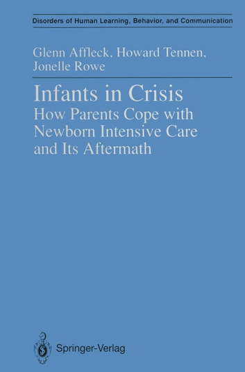 Infants in Crisis - How Parents Cope with Newborn Intensive Care and Its Aftermath ebook by Glenn Affleck,Howard Tennen,Jonelle Rowe