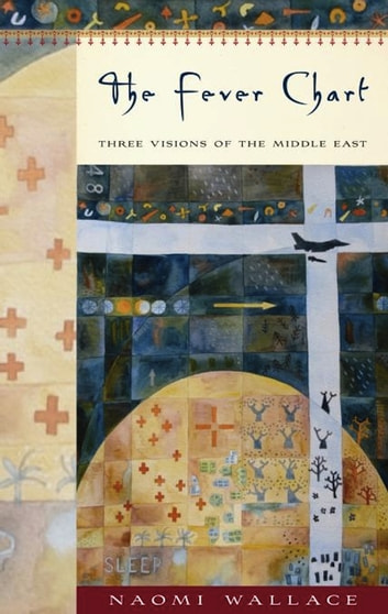 The Fever Chart: Three Short Visions of the Middle East ebook by Naomi Wallace