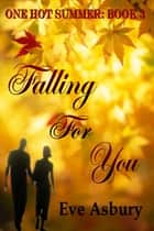 Falling For You ebook by Eve Asbury