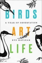 Birds Art Life - A Year of Observation ebook by Kyo Maclear