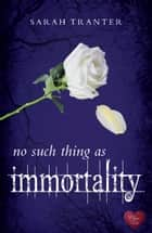 No Such Thing as Immortality ebook by Sarah Tranter