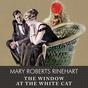 The Window at the White Cat audiobook by Mary Roberts Rinehart