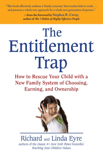 The Entitlement Trap - How to Rescue Your Child with a New Family System of Choosing, Earning, and Owne rship ebook by Richard Eyre,Linda Eyre